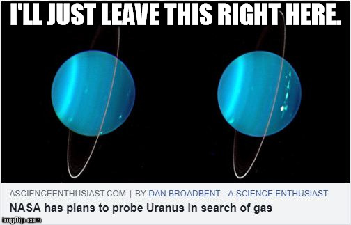 There are no words. | I'LL JUST LEAVE THIS RIGHT HERE. | image tagged in memes,probe,uranus,gas | made w/ Imgflip meme maker