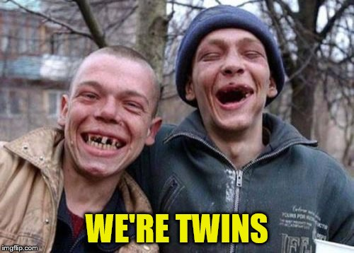 Ugly Twins Meme | WE'RE TWINS | image tagged in memes,ugly twins | made w/ Imgflip meme maker