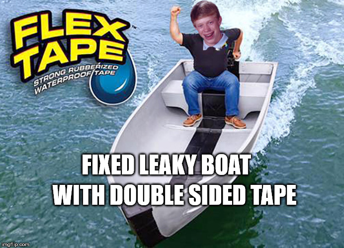 FIXED LEAKY BOAT WITH DOUBLE SIDED TAPE | made w/ Imgflip meme maker