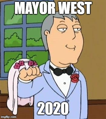 Mayor West 4 Prez 2020 | MAYOR WEST 2020 | image tagged in mayor west family guy,memes,family guy,politics,election 2020 | made w/ Imgflip meme maker
