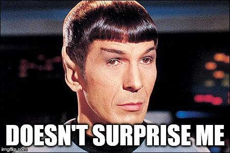 Condescending Spock | DOESN'T SURPRISE ME | image tagged in condescending spock | made w/ Imgflip meme maker