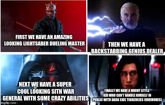 This happens in the star wars franchise overtime | FIRST WE HAVE AN AMAZING LOOKING LIGHTSABER DUELING MASTER THEN WE HAVE A BACKSTABBING GENIUS DEALER NEXT WE HAVE A SUPER COOL LOOKING SITH  | image tagged in star wars,funny,memes,funny memes,disney killed star wars | made w/ Imgflip meme maker