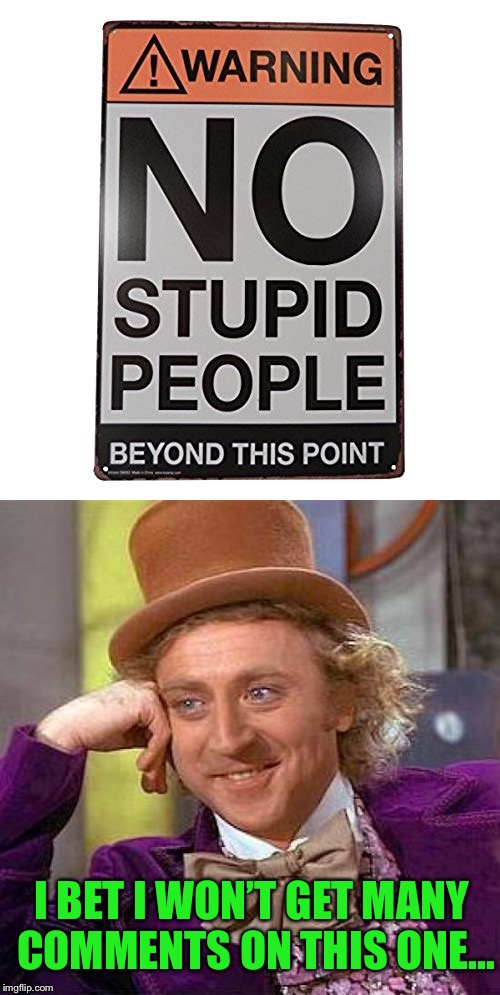 Obey the sign | I BET I WON'T GET MANY COMMENTS ON THIS ONE... | image tagged in funny signs,condescending wonka,stupid people,intelligent,imgflippers,comments | made w/ Imgflip meme maker
