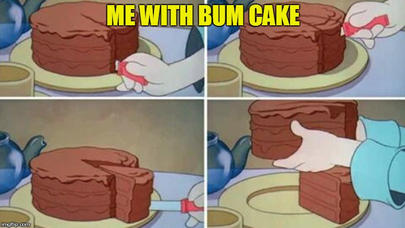 ME WITH BUM CAKE | made w/ Imgflip meme maker