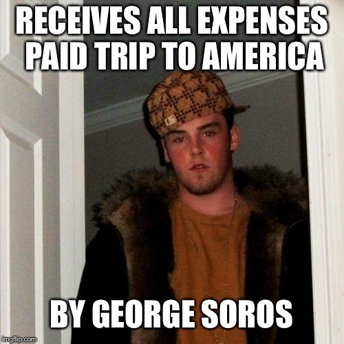 Scumbag Steve | RECEIVES ALL EXPENSES PAID TRIP TO AMERICA BY GEORGE SOROS | image tagged in memes,scumbag steve,conservative,george soros,conspiracy,alex jones | made w/ Imgflip meme maker