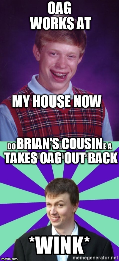 OAG WORKS AT MY HOUSE NOW BRIAN'S COUSIN TAKES OAG OUT BACK | made w/ Imgflip meme maker