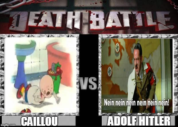 King Of The Whinings | ADOLF HITLER CAILLOU | image tagged in death battle,memes,adolf hitler,caillou | made w/ Imgflip meme maker