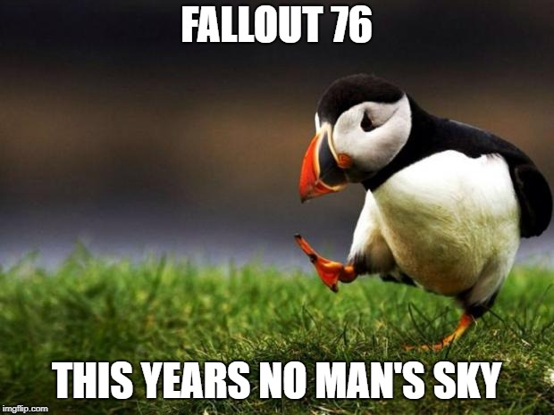 Unpopular Opinion Puffin | FALLOUT 76 THIS YEARS NO MAN'S SKY | image tagged in memes,unpopular opinion puffin,gaming | made w/ Imgflip meme maker