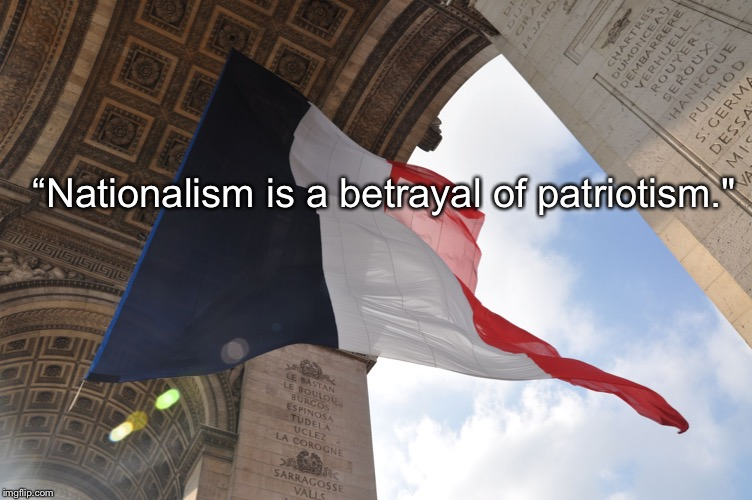 """Nationalism is a betrayal of patriotism."" 