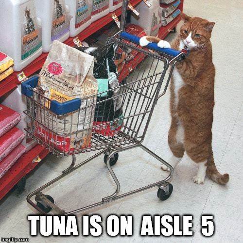 TUNA IS ON  AISLE  5 | made w/ Imgflip meme maker