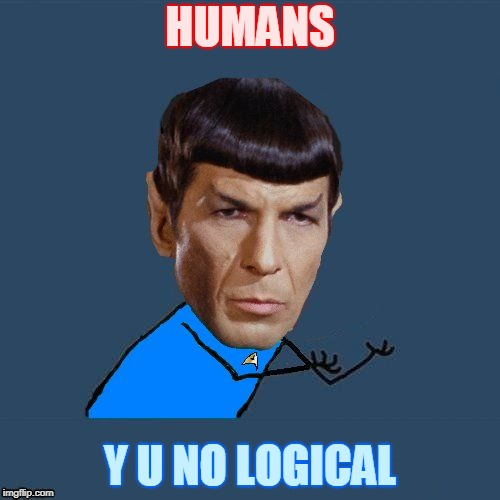 Y U make emotional outbursts? | HUMANS Y U NO LOGICAL | image tagged in memes,funny,y u no spock,star trek,spock illogical | made w/ Imgflip meme maker