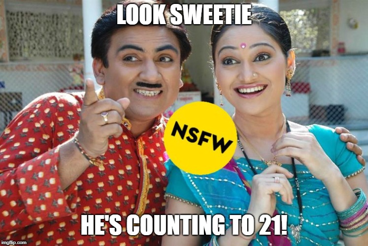 Oh look, that's inappropriate | LOOK SWEETIE HE'S COUNTING TO 21! | image tagged in oh look that's inappropriate | made w/ Imgflip meme maker