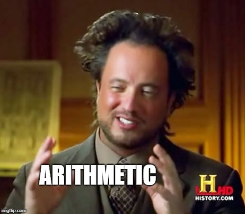 Ancient Aliens Meme | ARITHMETIC | image tagged in memes,ancient aliens | made w/ Imgflip meme maker