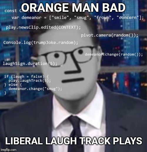 ORANGE MAN BAD LIBERAL LAUGH TRACK PLAYS | image tagged in npc colbert,npc,npc meme,orange trump | made w/ Imgflip meme maker