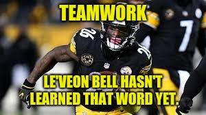 Find a dictionary, Le'Veon. You clearly have the time. | TEAMWORK LE'VEON BELL HASN'T LEARNED THAT WORD YET. | image tagged in 321 contract,le'veon bell,pittsburgh steelers,memes,teamwork,greed | made w/ Imgflip meme maker