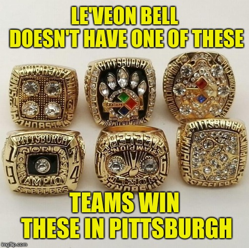 When you know the offensive line hates you, why bother coming back, right Le'Veon? |  LE'VEON BELL DOESN'T HAVE ONE OF THESE; TEAMS WIN THESE IN PITTSBURGH | image tagged in steelers,memes,le'veon bell,teamwork,pittsburgh steelers,champions | made w/ Imgflip meme maker