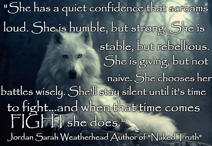 "Wolf  wisdom | ""She has a quiet confidence that screams Jordan Sarah Weatherhead Author of ""Naked Truth"" loud. She is humble, but strong. She is stable, bu 