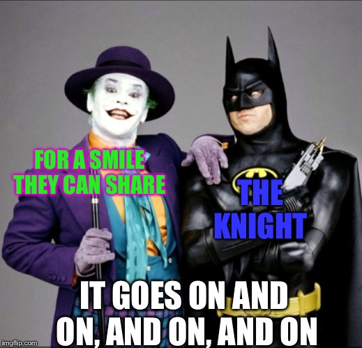FOR A SMILE THEY CAN SHARE THE KNIGHT IT GOES ON AND ON, AND ON, AND ON | made w/ Imgflip meme maker