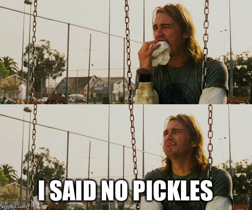 First World Stoner Problems | I SAID NO PICKLES | image tagged in memes,first world stoner problems | made w/ Imgflip meme maker