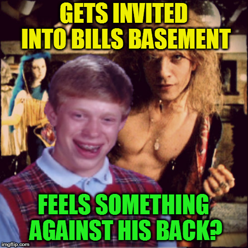 GETS INVITED INTO BILLS BASEMENT FEELS SOMETHING AGAINST HIS BACK? | made w/ Imgflip meme maker