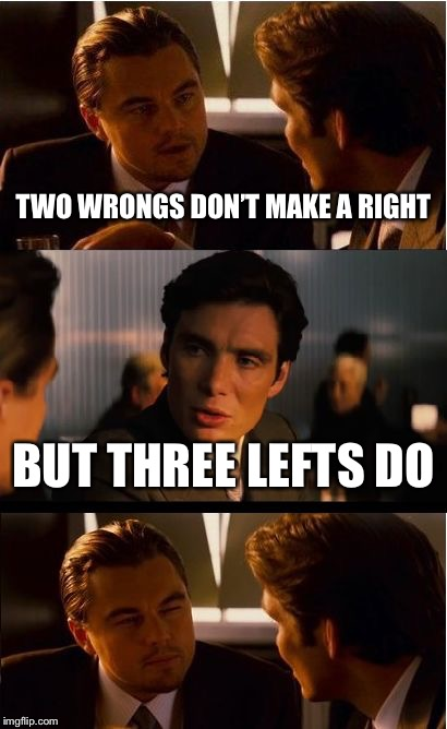 Guess the mods are busy.  | TWO WRONGS DON'T MAKE A RIGHT BUT THREE LEFTS DO | image tagged in memes,inception | made w/ Imgflip meme maker