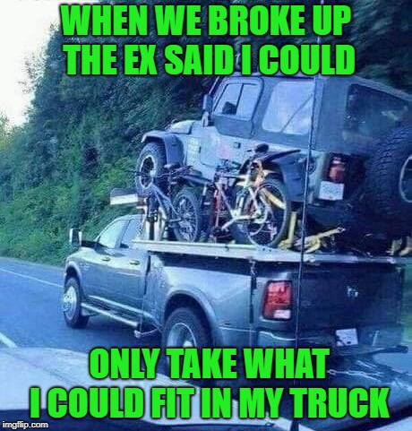 And just like that I had a Jeep! | WHEN WE BROKE UP THE EX SAID I COULD ONLY TAKE WHAT I COULD FIT IN MY TRUCK | image tagged in breaking up,memes,what fits in the truck,funny,relationships,trucks | made w/ Imgflip meme maker