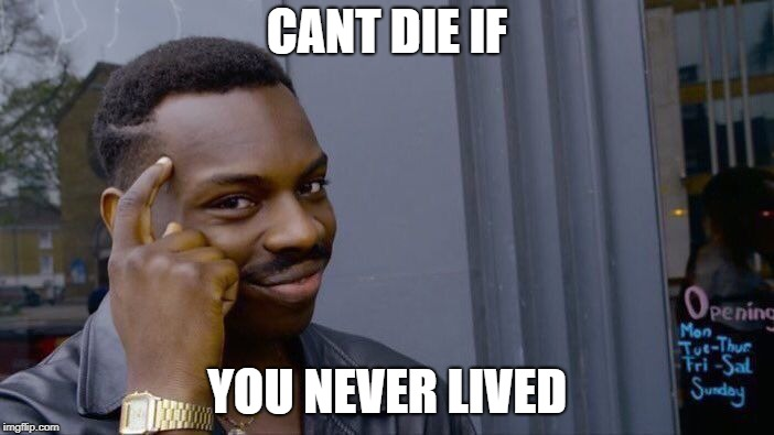 Roll Safe Think About It | CANT DIE IF YOU NEVER LIVED | image tagged in memes,roll safe think about it | made w/ Imgflip meme maker
