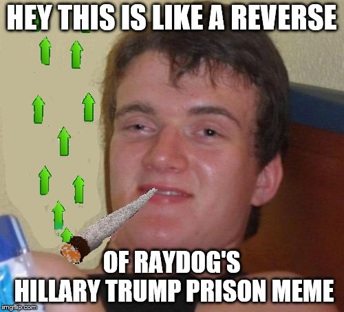 HEY THIS IS LIKE A REVERSE OF RAYDOG'S HILLARY TRUMP PRISON MEME | made w/ Imgflip meme maker