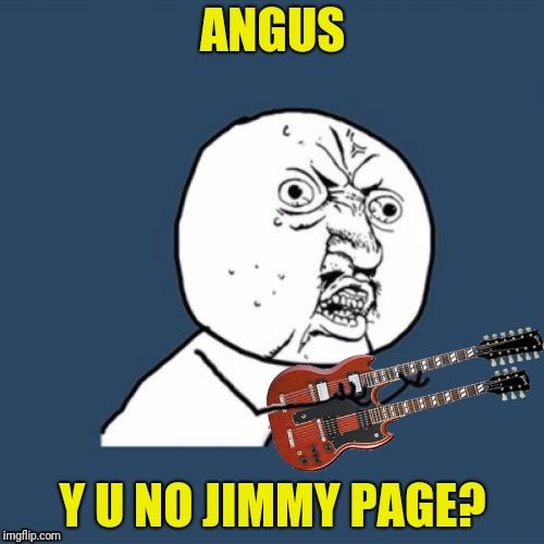 ANGUS Y U NO JIMMY PAGE? | made w/ Imgflip meme maker