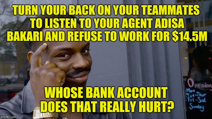 Guess Le'Veon Bell didn't roll safe and think about it. |  TURN YOUR BACK ON YOUR TEAMMATES TO LISTEN TO YOUR AGENT ADISA BAKARI AND REFUSE TO WORK FOR $14.5M; WHOSE BANK ACCOUNT DOES THAT REALLY HURT? | image tagged in memes,roll safe think about it,pittsburgh steelers,le'veon bell,greed | made w/ Imgflip meme maker
