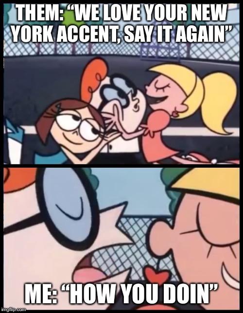 Say It Again Dexter Meme Imgflip