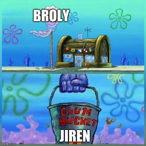 Krusty Krab Vs Chum Bucket | BROLY JIREN | image tagged in memes,krusty krab vs chum bucket | made w/ Imgflip meme maker