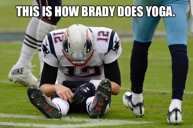Brady Yoga | THIS IS HOW BRADY DOES YOGA. | image tagged in brady sitting,memes,nfl football,new england patriots,field,south park | made w/ Imgflip meme maker