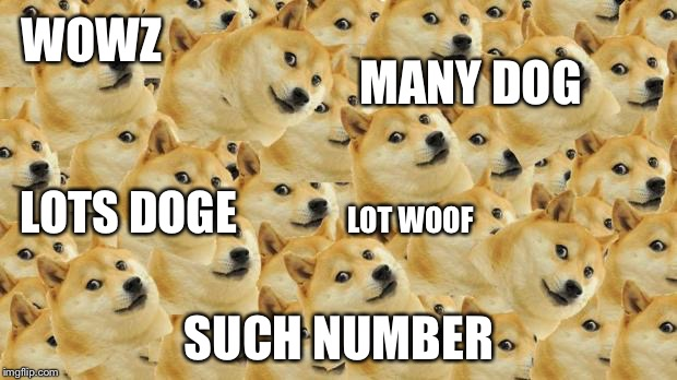 Multi Doge Meme | WOWZ SUCH NUMBER MANY DOG LOT WOOF LOTS DOGE | image tagged in memes,multi doge | made w/ Imgflip meme maker