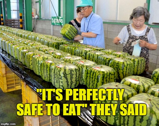 """IT'S PERFECTLY SAFE TO EAT"" THEY SAID 