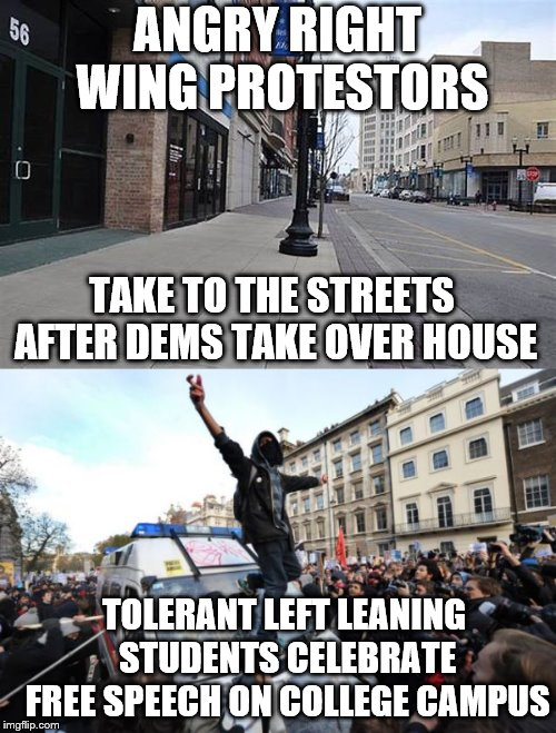 ANGRY RIGHT WING PROTESTORS TAKE TO THE STREETS AFTER DEMS TAKE OVER HOUSE TOLERANT LEFT LEANING STUDENTS CELEBRATE FREE SPEECH ON COLLEGE C | made w/ Imgflip meme maker