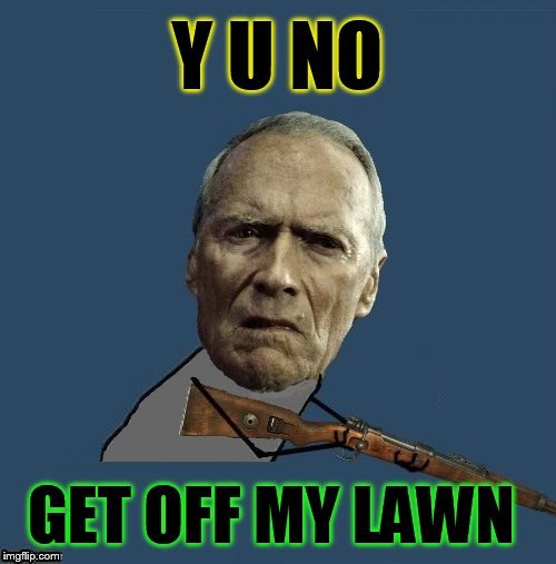 Y U NOvember, a socrates and punman21 event | Y U NO; GET OFF MY LAWN | image tagged in memes,y u no,y u november,clint eastwood,y u no clint rifle,get off my lawn | made w/ Imgflip meme maker