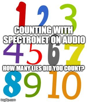 COUNTING WITH SPECTRONET ON AUDIO HOW MANY LIES DID YOU COUNT? | image tagged in numbers 1-10 | made w/ Imgflip meme maker