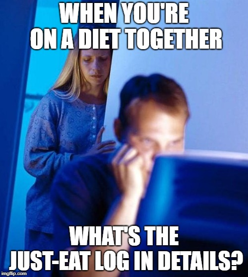 computer search wife | WHEN YOU'RE ON A DIET TOGETHER WHAT'S THE JUST-EAT LOG IN DETAILS? | image tagged in computer search wife | made w/ Imgflip meme maker