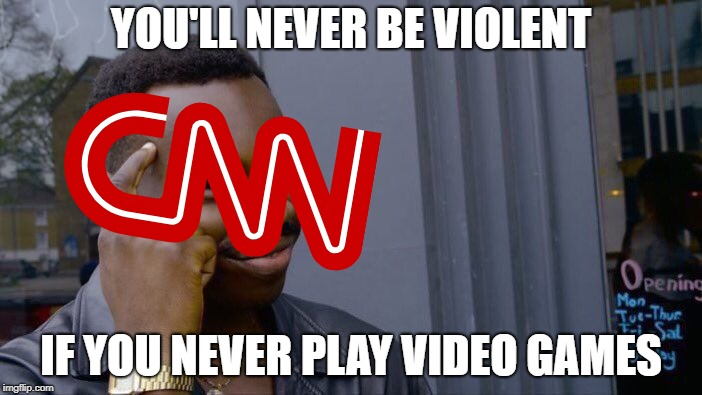 It's Just In Their Eyes | YOU'LL NEVER BE VIOLENT IF YOU NEVER PLAY VIDEO GAMES | image tagged in memes,roll safe think about it | made w/ Imgflip meme maker