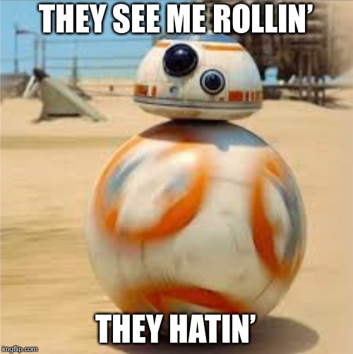 Mr hip | THEY SEE ME ROLLIN' THEY HATIN' | image tagged in star wars | made w/ Imgflip meme maker