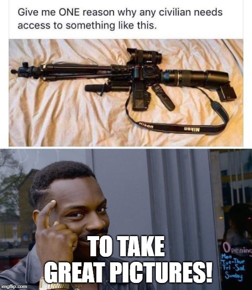 LOOK CLOSELY | TO TAKE GREAT PICTURES! | image tagged in memes,funny,dank memes,guns,politics,roll safe | made w/ Imgflip meme maker