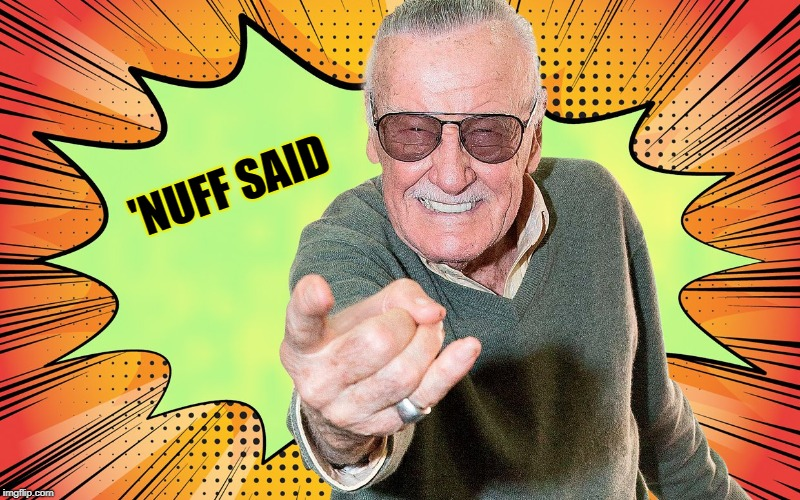 """Stan Lee, """"Nuff said"""""""