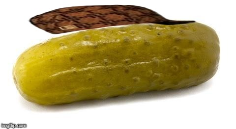 Pickle | image tagged in pickle,scumbag | made w/ Imgflip meme maker