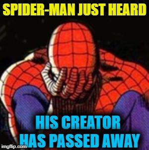 R.I.P. Stan Lee (1922-2018) | SPIDER-MAN JUST HEARD HIS CREATOR HAS PASSED AWAY | image tagged in memes,sad spiderman,spiderman | made w/ Imgflip meme maker