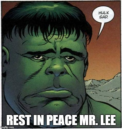 REST IN PEACE MR. LEE | image tagged in stan lee,stan lee dead,the hulk,incredible hulk,marvel | made w/ Imgflip meme maker