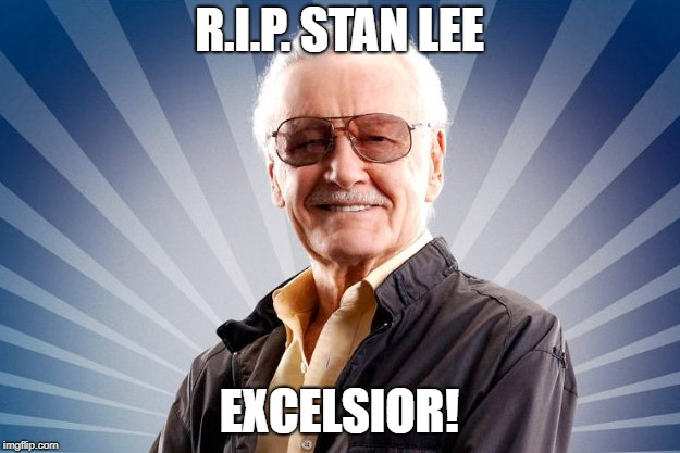1922-2018 | R.I.P. STAN LEE EXCELSIOR! | image tagged in stan lee,r i p,co-creator,marvel comics,famous catchphrase | made w/ Imgflip meme maker