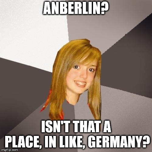 Musically Oblivious 8th Grader Meme | ANBERLIN? ISN'T THAT A PLACE, IN LIKE, GERMANY? | image tagged in memes,musically oblivious 8th grader | made w/ Imgflip meme maker