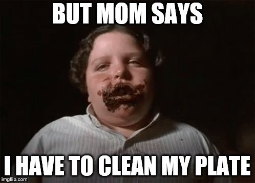 BUT MOM SAYS I HAVE TO CLEAN MY PLATE | made w/ Imgflip meme maker