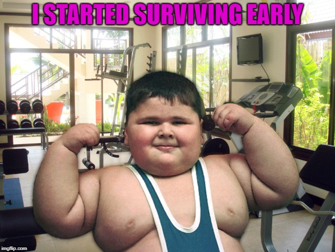 I STARTED SURVIVING EARLY | made w/ Imgflip meme maker